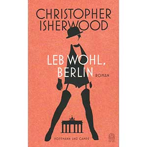 "Christopher Isherwood: ""Leb wohl, Berlin"""
